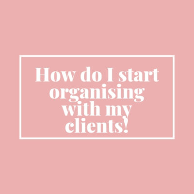 How Do I Start Organising With A Client?