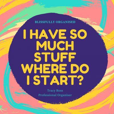 I Have So Much Stuff. Where Do I Start Organising?