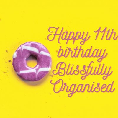 Happy 11th Birthday Blissfully Organised